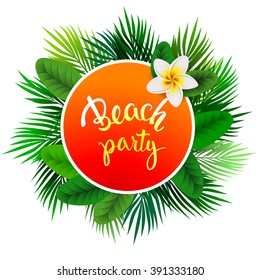 Summer tropical label of palm leaves with original hand lettering Beach Party. Illustration for posters, greeting and invitation cards, print and web projects.