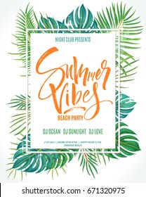 Summer Vibes Beach Party poster. Lettering background with exotic palm leaves and plants. Brush painted letters, modern calligraphy, vector illustration.