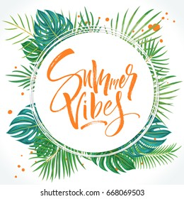 Summer Vibes lettering beautiful background with exotic palm leaves and plants. Brush painted letters, template for banner, flyer or gift card. Modern calligraphy, vector illustration.