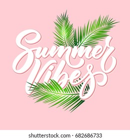 Summer vibes poster, hand drawn lettering with tropical palm leaves on pink background. Typography design.