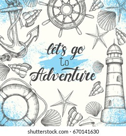 """Summer vintage nautical background. Hand drawn vector anchor, lighthouse, shells, lifebuoy and handwheel. Hand written lettering """"Let's go to Adventure"""". Sketch. Banner, flyer, brochure. Advertising"""