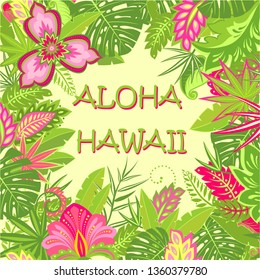Summery greeting card with Aloha Hawaii lettering, tropical leaves and exotic flowers for bag, Tshirt, party poster and other design