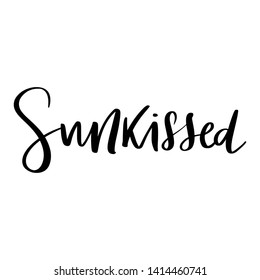 Sunkissed- Vector hand drawn lettering phrase. Modern brush calligraphy for blogs and social media. Motivation and inspiration quotes for photo overlays, greeting cards, t-shirt print, posters.