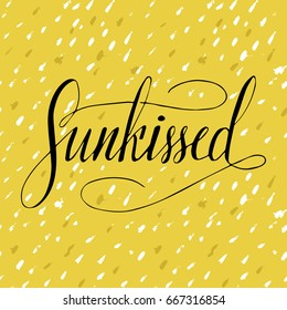 Sunkissed. Vector lettering summer card. Handdrawn positive unique calligraphy for print, greeting cards and photo overlays.