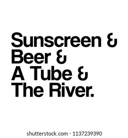 Sunscreen and Beer and A Tube and The River. For that float trip on the river!  Fun design for personal use on tshirts and such.  Use in home vinyl cutting machines.