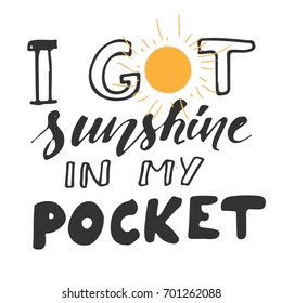 Sunshine hand lettering quotes for you. I got sunshine  in my pocket