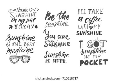 Sunshine hand lettering quotes for you. There is sunshine  in my soul today. Be the sunshine. Sunshine is here