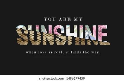sunshine slogan on flower background and gold sequins illustration