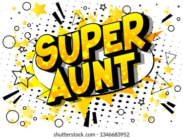 Super Aunt - Vector illustrated comic book style phrase on abstract background.