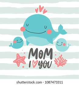 Super cute whale. Happy mother's day. Mom i love you