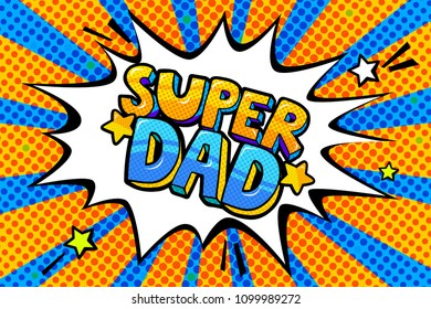 Super dad message in sound speech bubble in pop art style. Happy Father's Day celebration. Sound bubble speech word cartoon expression vector illustration.