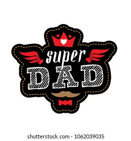 Super Dad - t-shirt print. Happy father's day. Vector illustration. Patch with lettering, crown, wings and hearts.