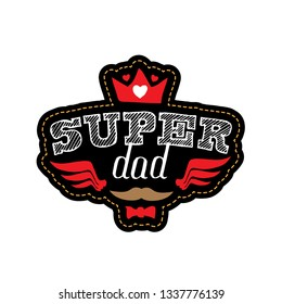 Super Dad - t-shirt print. Happy father's day. Vector illustration. Patch with mustache, bow tie, lettering, crown, wings and hearts.