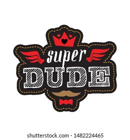 Super Dude - t-shirt print. Happy father's day. Vector illustration. Patch with lettering, crown, wings, moustache and hearts.