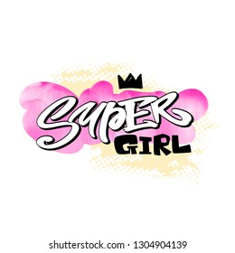 Super girl girls motivation slogan.Typographic style funky t-shirt doodle print in graffiti urban style. Funny wallpaper for textile and fabric. Fashion style apparel design