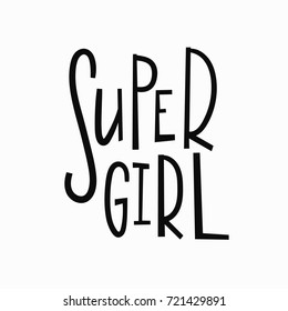 Super girl t-shirt quote feminist lettering. Calligraphy inspiration graphic design typography element. Hand written card. Simple vector sign. Protest against patriarchy sexism misogyny female