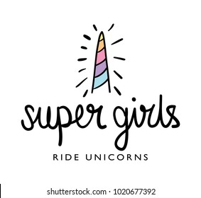 Super girls ride unicorns slogan and unicorn horn drawing / Textile graphic t shirt print design
