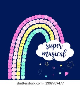Super magical slogan and hand drawing rainbow with sequins vector.