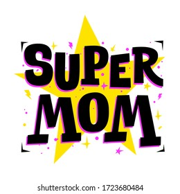Super Mom. Cute print for mother. Poster for Happy Mother's Day celebration with quote. Vector illustration for mommy, girls. Good for use on the t-shirts, textile, banners, greeting cards.
