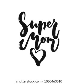 Super Mom - hand drawn lettering phrase isolated on the white background. Fun brush ink vector illustration for banners, greeting card, poster design