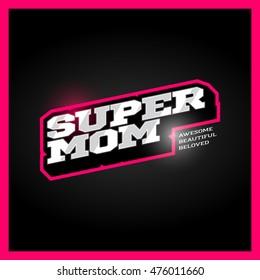 Super mom, super hero power full typography, t-shirt graphics, vectors. Retro sport style supermom logo.