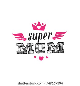 Super Mom. Print for t-shirt with lettering. Happy mother's day