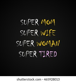 Super mom, wife woman and tired - funny inscription template