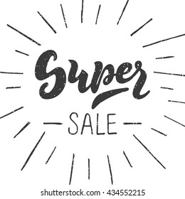 Super sale - handwritten lettering, calligraphic phrase on white background with sunburst; vector illustration; hipster style poster or label for shop and market;