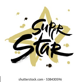 Super star vector lettering illustration. Hand drawn phrase. Handwritten modern brush calligraphy for invitation and greeting card, t-shirt, prints and posters.