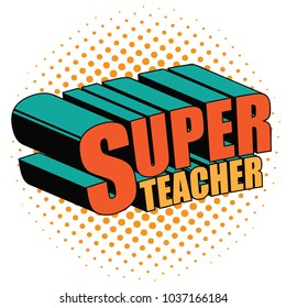 Super teacher written in comic book style. In pop art colors. EPS10 vector illustration.