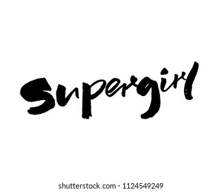 Supergirl - handwritten with brush and ink word. Calligraphy caption, feminism slogan