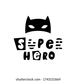 Superhero phrase and a black mask on a white background. Scandinavian childish illustration. It can be used for invitation cards and drawing posters, print t-shirts and etc