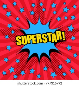Superstar comic wording template with blue speech bubble and stars, halftone effects in starry shape on radial red background in pop-art style. Vector illustration