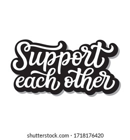 Support each other. Hand lettering inspirational quote isolated on white background. Vector typography for posters, stickers, cards, social media