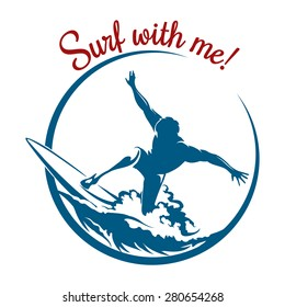 Surf logo or emblem design. Surfer rides on a wave and lettering Surf with me. Isolated on white background. Only free font used.