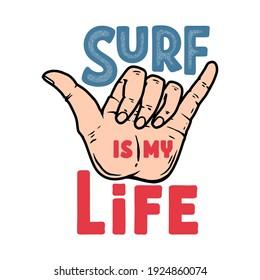 Surf is my life. Illustration of human hand with shaka sign. Design element for poster, card, banner, sign, emblem. Vector illustration
