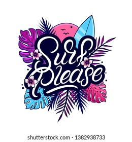 Surf please hand written lettering quote for posters, prints, cards. Surfing related textile design. Tropical leaves, flovers and surfboard. Vector illustration.