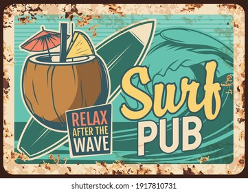Surf pub rusty metal plate with surfing board, coconut cocktail and sea wave. Vector vintage rust tin sign for beach bar, drinking establishment retro poster, surfer club recreation ferruginous card