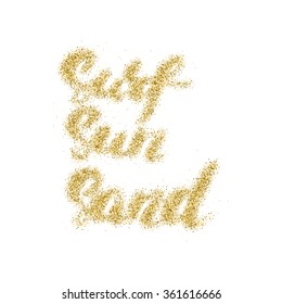 Surf Sun Sand - hand made modern calligraphy with the golden sandy texture. Inspirational motivational quote isolated on the ink texture background.