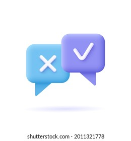 Survey reaction icon. Check and cross symbols. Speech bubble with decline,remove sign and approve, accepted, confirmed sign. 3d vector illustration.