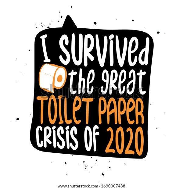 I survived the great toilet Paper crisis of 2020 - STOP coronavirus (2019-ncov) - hand drawn speech bubble - Awareness lettering phrase. Coronavirus in China. Novel coronavirus. Get well concept.