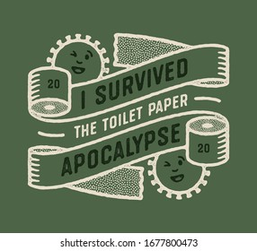 I Survived The Toilet Paper Apocalypse. Toilet Paper Crisis Inspired t-shirt Apparel Design Concept. Ironic Funny Coronavirus Anti-hysteria Wall Poster Print.