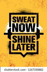 Sweat Now. Shine Later. Inspiring Workout and Fitness Gym Motivation Quote Illustration Sign. Creative Strong Sport Vector Rough Typography Grunge Wallpaper Poster Concept