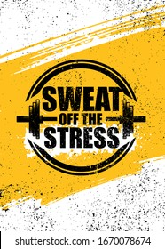 Sweat Off The Stress. Inspiring Sport Workout Typography Quote Banner On Textured Background. Gym Motivation Print
