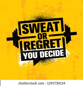 Sweat Or Regret. You Decide. Inspiring Workout and Fitness Gym Motivation Quote Illustration Sign. Creative Strong Sport Vector Rough Typography Grunge Wallpaper Poster Concept With Barbell