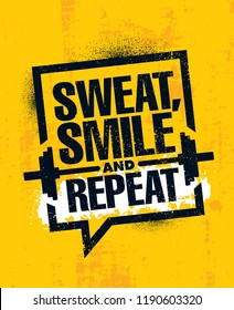 Sweat, Smile and Repeat. Inspiring Workout and Fitness Gym Motivation Quote Illustration Sign. Creative Strong Sport Vector Rough Typography Grunge Wallpaper Poster Concept