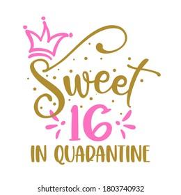 Sweet 16 (sixteen) in quarantine - STOP coronavirus (2019-ncov, covid-19) Funny awareness lettering phrase.