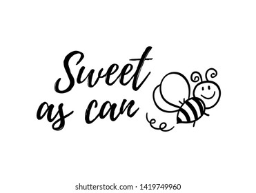 Sweet as can bee phrase with doodle bee on white background. Lettering poster, card design or t-shirt, textile print. Inspiring creative motivation quote placard.