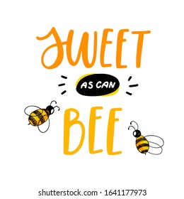Sweet as can bee quote. Hand drawn vector lettering with cute cartoon bee drawing. Funny positive sign. Handwritten saying for valentines day card, banner, print, postcard. Inspirational typography.