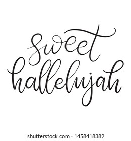 Sweet hallelujah Black and white lettering vector illustration in calligraphy style. Handwritten text for fabric print, logo, poster, card. EPS10